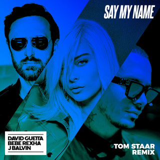Say My Name (Feat. Bebe Rexha & J Balvin) (Tom Staar Remix)