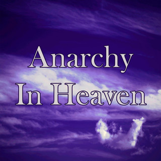 Anarchy In Heaven