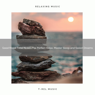 Good Mood Total Noises For Perfect Relax, Master Sleep And Sweet Dreams