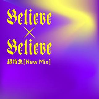 Believe×Believe (New Mix) (Believe×Believe New Mix)