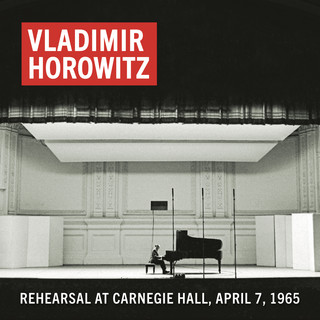 Vladimir Horowitz Rehearsal At Carnegie Hall, April 7, 1965 (Remastered)