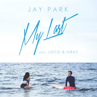 My Last (feat. 로꼬 Loco & Gray)