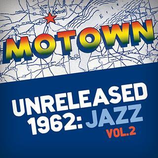 Motown Unreleased 1962:Jazz, Vol. 2