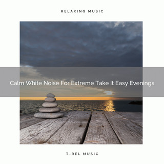 Calm White Noise For Extreme Take It Easy Evenings