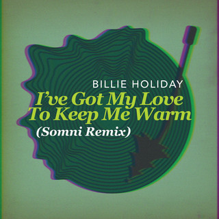I've Got My Love To Keep Me Warm (Somni Remix)