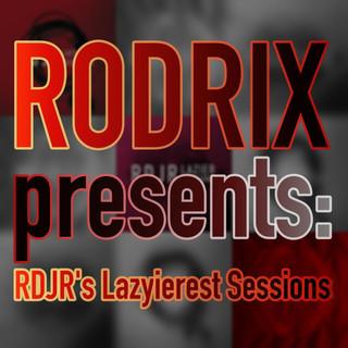 RODRIX Presents:RDJR\'s Lazyierest Sessions