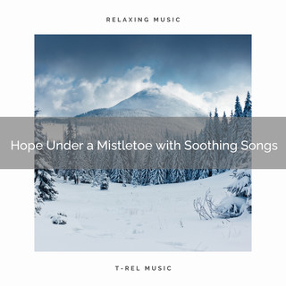 Hope Under A Mistletoe With Soothing Songs