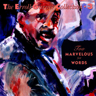 Too Marvelous For Words - The Erroll Garner Collection