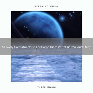 A Lovely Colourful Noise For Carpe Diem Perfet Karma, And Sleep