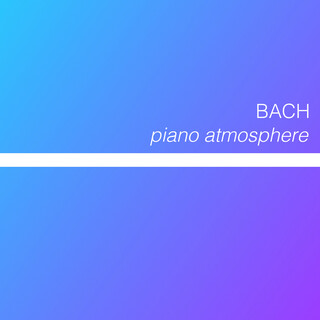 Bach - Piano Atmosphere