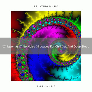 Whispering White Noise Of Leaves For Chill Out And Deep Sleep