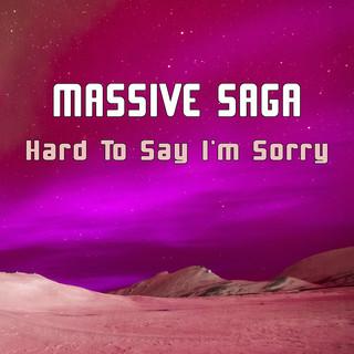 Hard To Say I'm Sorry