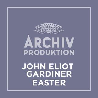 Archiv Produktion - John Eliot Gardiner:Easter