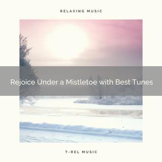 Rejoice Under A Mistletoe With Best Tunes