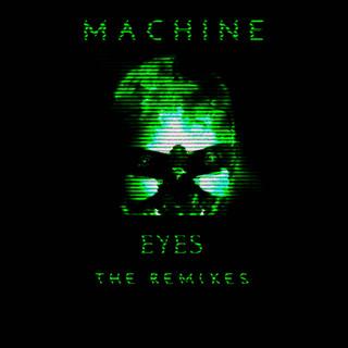 Machine Eyes The Remixes