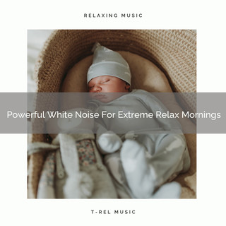 Powerful White Noise For Extreme Relax Mornings