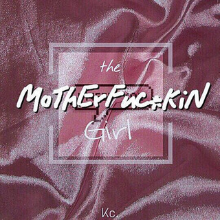 The Mother F**kin girl