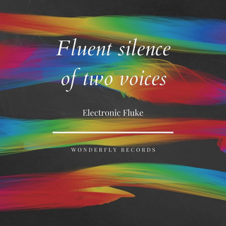 Fluent Silence Of Two Voices