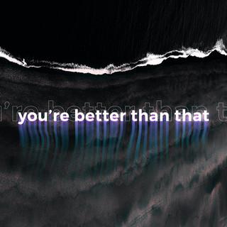 You\'re Better Than That