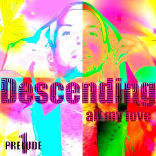 Descending (All My Love) Prelude 1