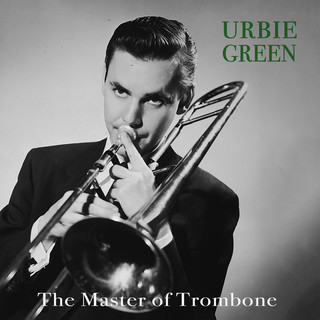 Urbie Green - The Master Of Trombone