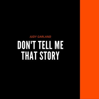 Don't Tell Me That Story