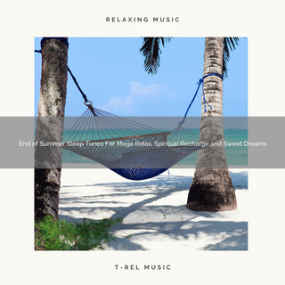 End Of Summer Sleep Tunes For Mega Relax, Spiritual Recharge And Sweet Dreams
