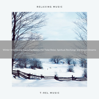 Winter Welcoming Colourful Noises For Total Relax, Spiritual Recharge And Sweet Dreams