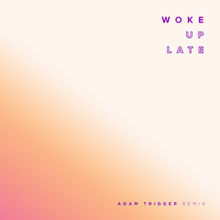 Woke Up Late (Adam Trigger Remix)