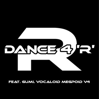 Dance 4 'R' feat.GUMI (Dance 4 'R' (feat. GUMI))