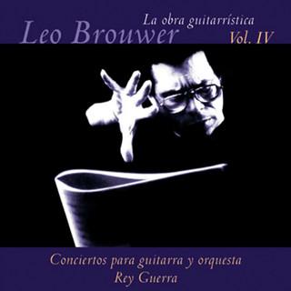 La Obra Guitarrística De Leo Brouwer, Vol. 4:Conciertos Para Guitarra (Remasterizado)