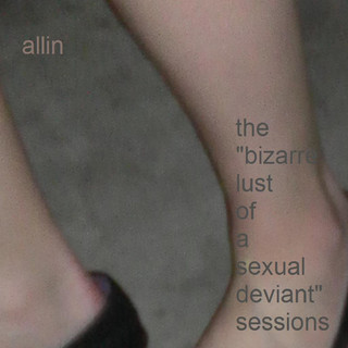 The Bizarre Lust Of A Sexual Deviant Sessions