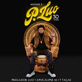 Mixtape 2 Pregador Luo - 30 Anos (Apocalipse 16 . 7 Taças / Remix)
