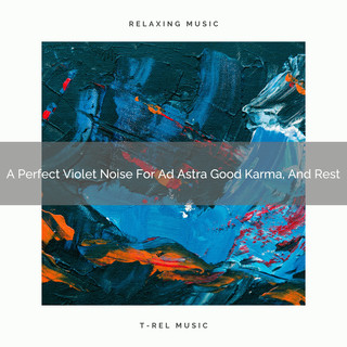 A Perfect Violet Noise For Ad Astra Good Karma, And Rest