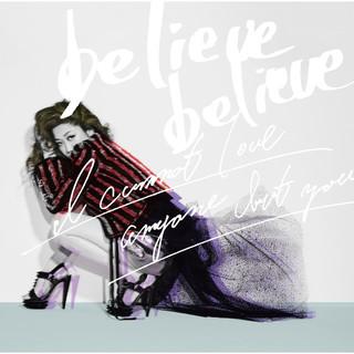 Believe Believe / あなた以外誰も愛せない (Believe Believe / Anata Igai Daremo Aisenai)