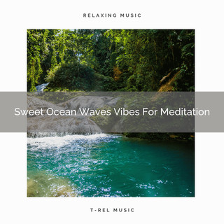 Sweet Ocean Waves Vibes For Meditation