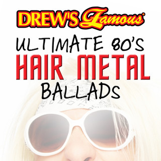 Drew\'s Famous Ultimate 80\'s Hair Metal Ballads