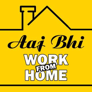 Aaj Bhi Work From Home