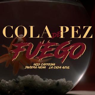 Cola De Pez - Fuego (Feat. Javiera Mena Y La Casa Azul)