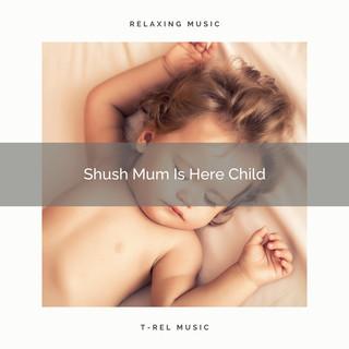 Shush Mum Is Here Child