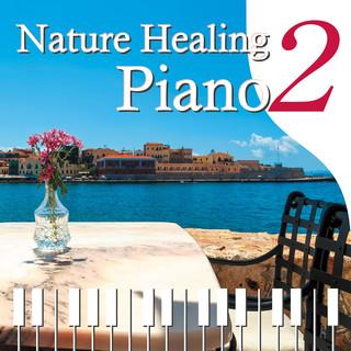 Nature Healing Piano2 ~カフェで静かに聴くピアノと自然音~ (Nature Healing Piano 2nd)