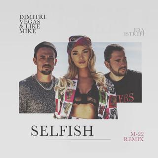 Selfish (M - 22 Remix)