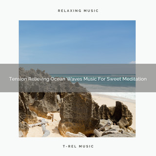 Tension Relieving Ocean Waves Music For Sweet Meditation
