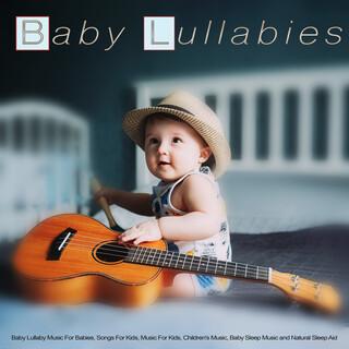 Baby Lullabies:Baby Lullaby Music For Babies, Songs For Kids, Music For Kids, Children's Music, Baby Sleep Music And Natural Sleep Aid