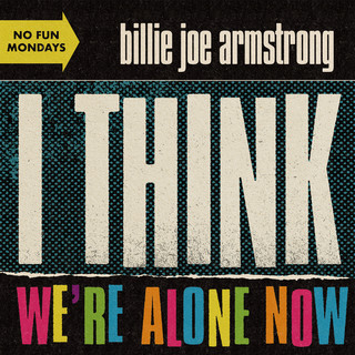 I Think We\'re Alone Now
