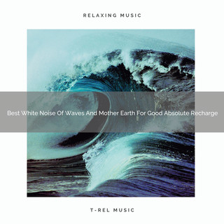 Best White Noise Of Waves And Mother Earth For Good Absolute Recharge