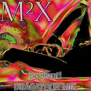 BE BLUNT - DRAGATHON MIX