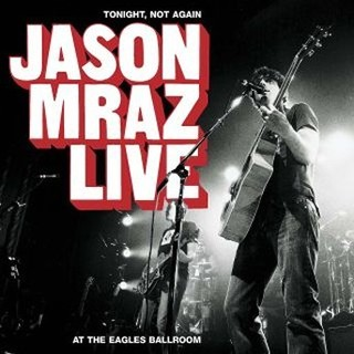 Tonight , Not Again:Jason Mraz Live At The Eagles Ballroom