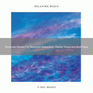 Brownian Noises For Maximum Relaxation, Master Sleep And Best Naps