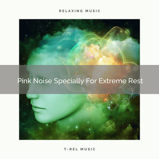 Pink Noise Specially For Extreme Rest